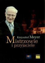 Mistrzowie i przyjaciele, czyli wspomnienia Krzysztofa Meyera