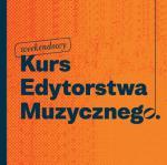 Wkrótce II edycja Weekendowego Kursu Edytorstwa Muzycznego!