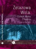 Żelazowa Wola. Dzieje domu Chopina