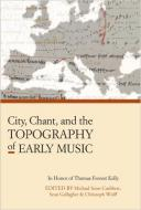 City, Chant, and Topography of Early Mus