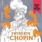 Ucho do klasyki - Fryderyk Chopin