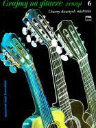 Grajmy na gitarze. Zeszyt 6